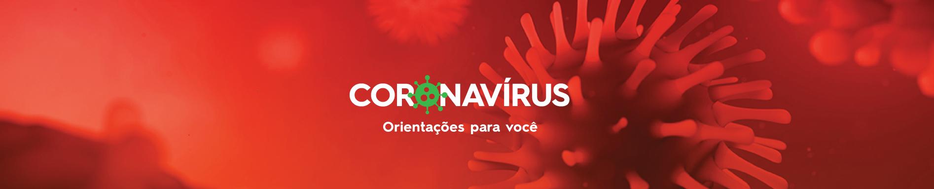 Coronavírus: Orientações para você